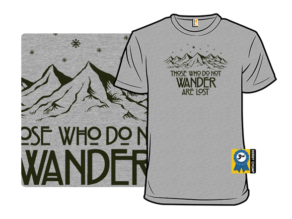Those Who Do Not Wander T Shirt