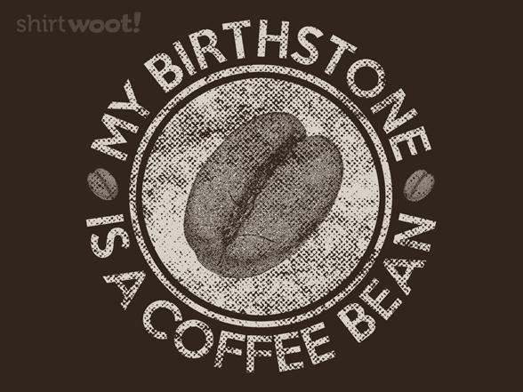 My Birthstone Is A Coffee Bean T Shirt