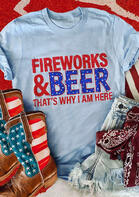 Fireworks & Beer That's Why I Am Here T-Shirt Tee - Light Blue