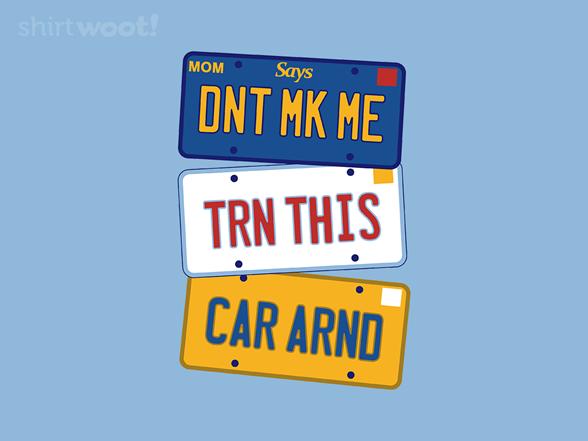 Don't Make Me Turn This Car Around T Shirt