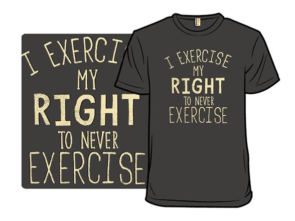 I Exercise T Shirt