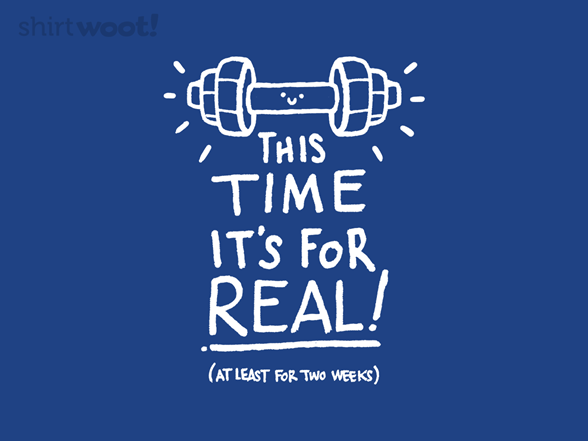 This Time It's For Real T Shirt