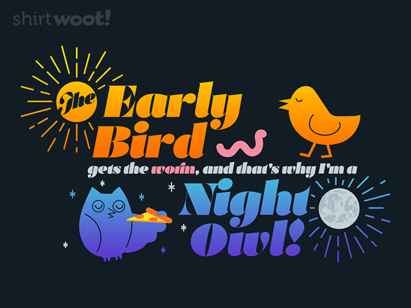 Early Birds Eat Worms T Shirt