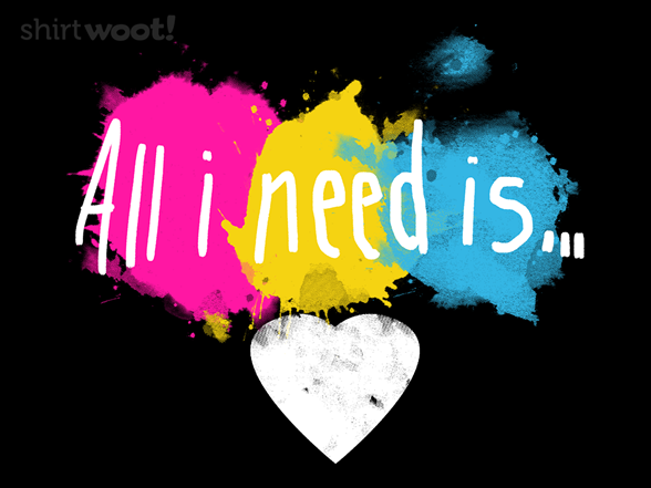 All I Need Is... T Shirt