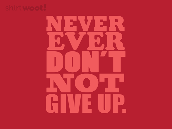 Don't Not Give Up T Shirt