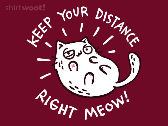 Keep Your Distance Right Meow T Shirt