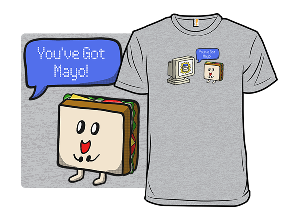 You've Got Mayo T Shirt