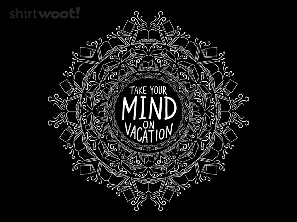 Take Your Mind On Vacation T Shirt