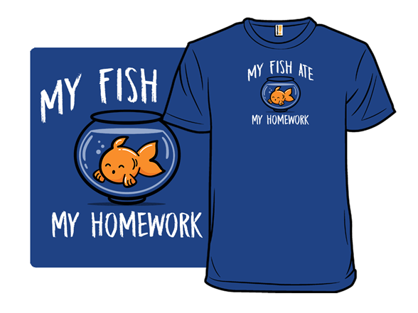 Fish Ate My Homework T Shirt