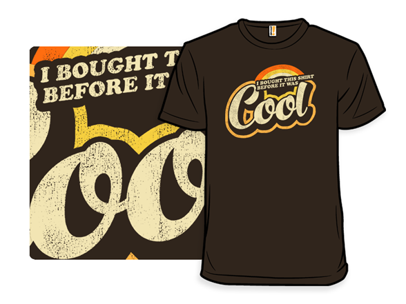 Before It Was Cool T Shirt