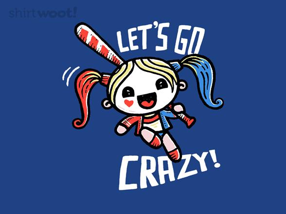 Let's Go Crazy! T Shirt