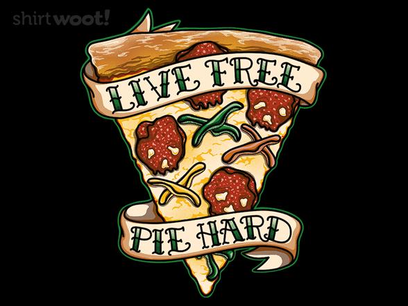 Live Free. Pie Hard. T Shirt