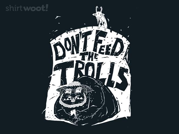 Don't Feed The Trolls T Shirt
