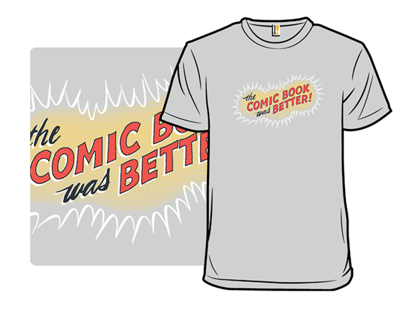The Comic Book Was Better T Shirt