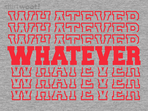 Whatever, Whatever T Shirt
