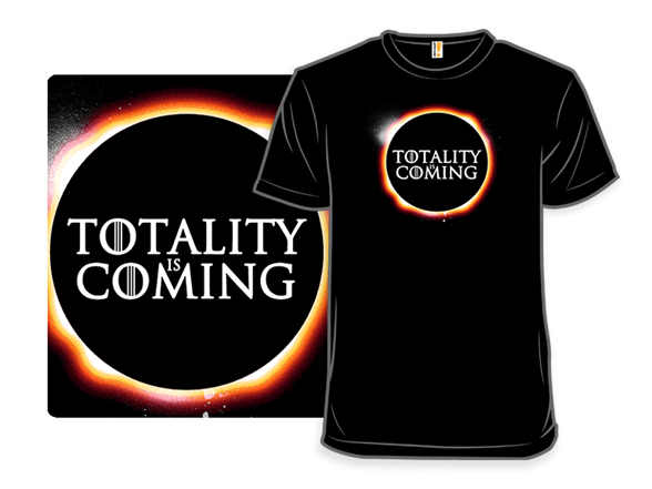 Totality Is Coming T Shirt