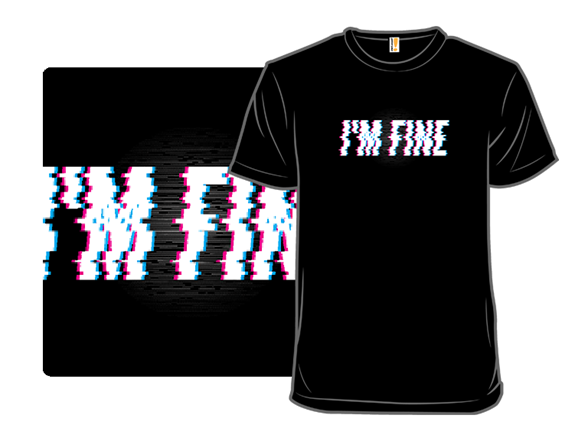 Really, I'm Fine T Shirt