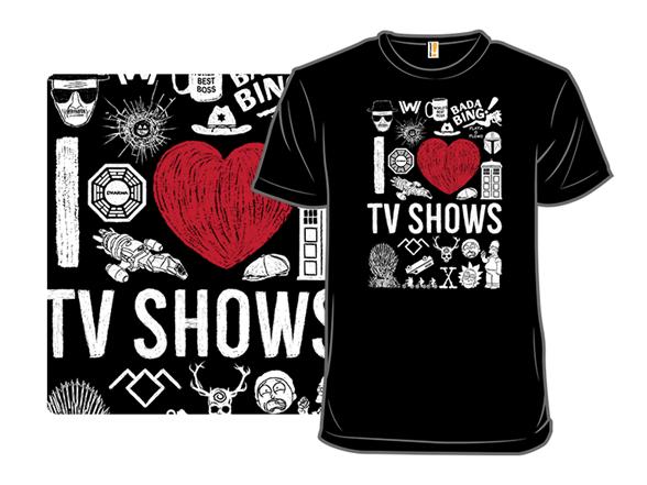I Love Tv Shows T Shirt