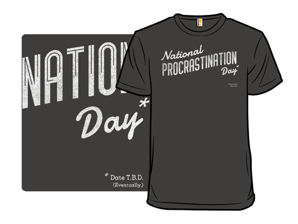 Procrastination Day T Shirt
