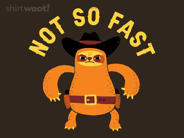 Not So Fast T Shirt