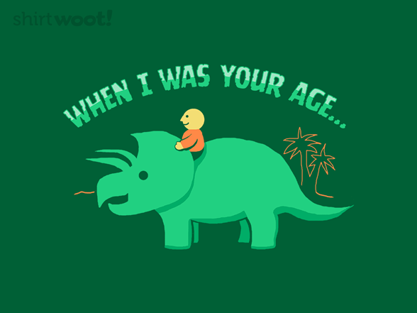 When I Was Your Age... T Shirt