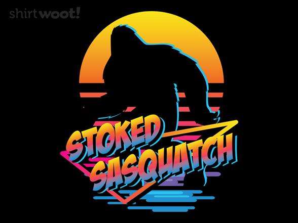 Stoked Sasquatch T Shirt