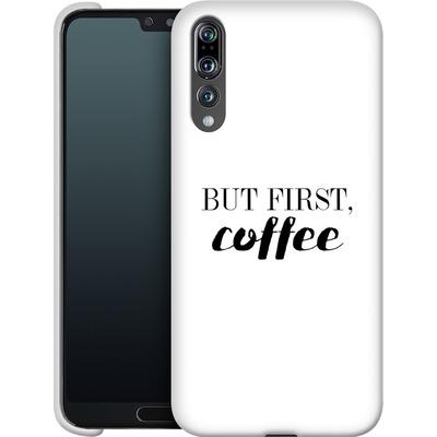 Huawei P20 Pro Smartphone Huelle - But first, coffee! von Erik Scholz