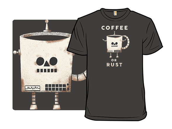 Coffee Or Rust T Shirt