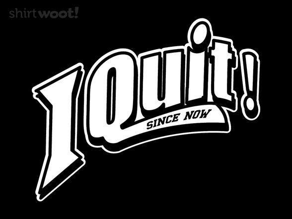 I Quit T Shirt
