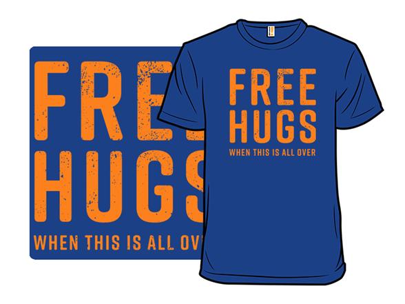 Free Hugs, Later T Shirt
