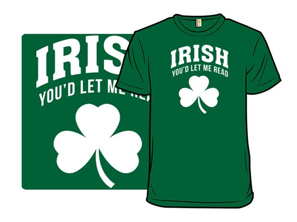 Irish You'd Let Me Read T Shirt