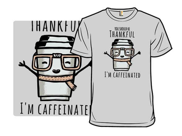 Caffeinated Thanks T Shirt
