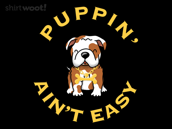 Puppin' Ain't Easy T Shirt