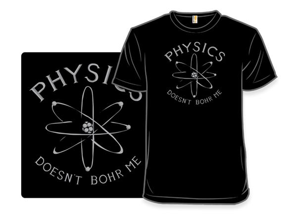 Physics Doesnt Bohr Me T Shirt