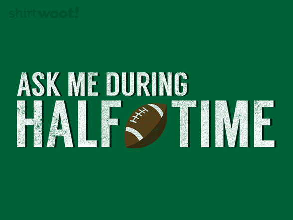 Ask Me During Half-time T Shirt