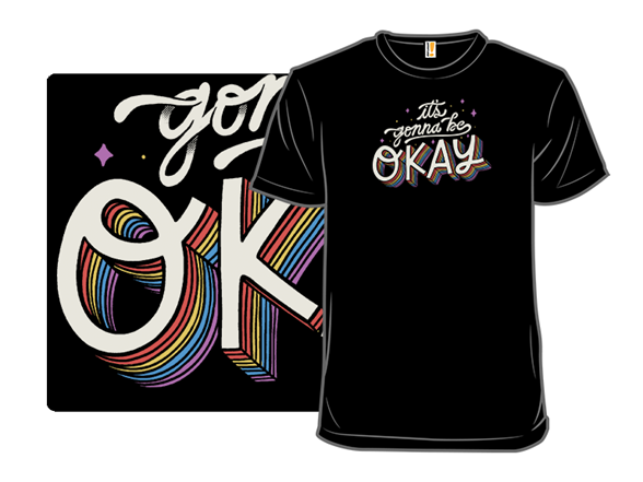 It's Gonna Be Okay T Shirt