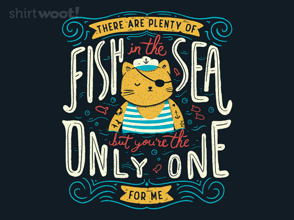 There Are Plenty Of Fish In The Sea, But You're The Only One For Me T Shirt