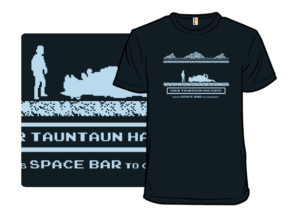 Your Tauntaun Has Died T Shirt