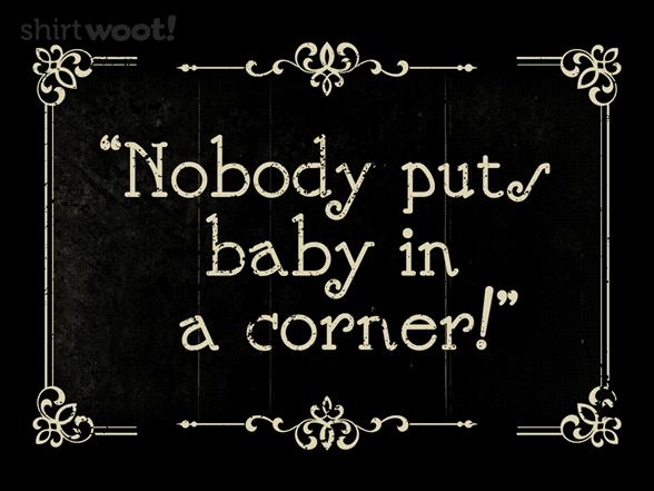 Baby In The Corner T Shirt