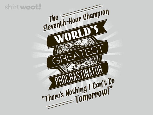 Procrastination's Champion T Shirt