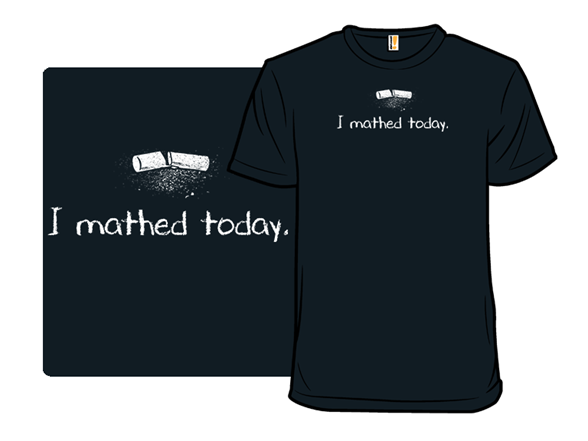 I Mathed Today T Shirt