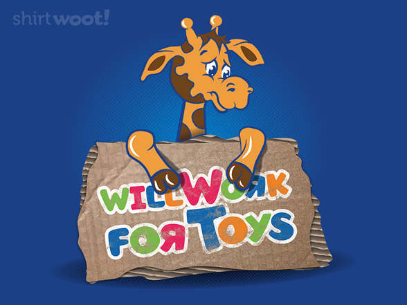 Will Work For Toys T Shirt