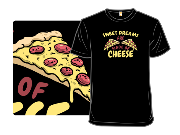 Sweet Dreams Are Made Of Cheese! T Shirt