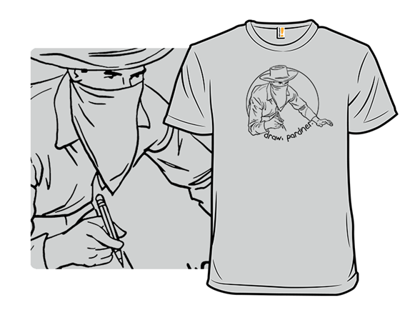Draw, Pardner T Shirt