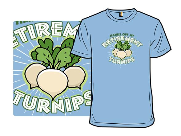 Retirement Turnips T Shirt