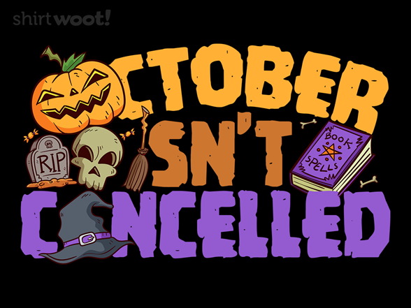 October Isn't Cancelled T Shirt