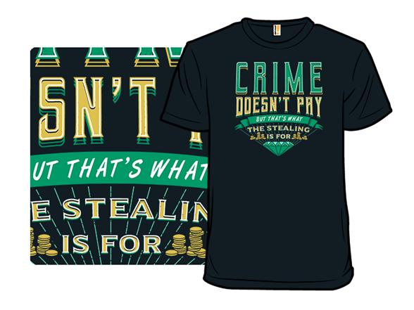 Crime Pays T Shirt