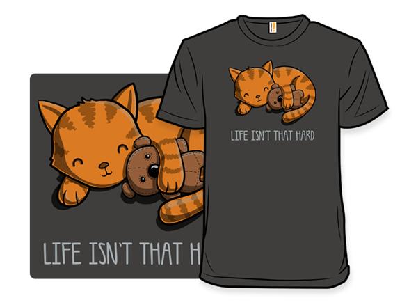 Life Isn't That Hard T Shirt