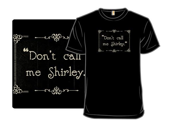 Don't Call Me Shirley. T Shirt