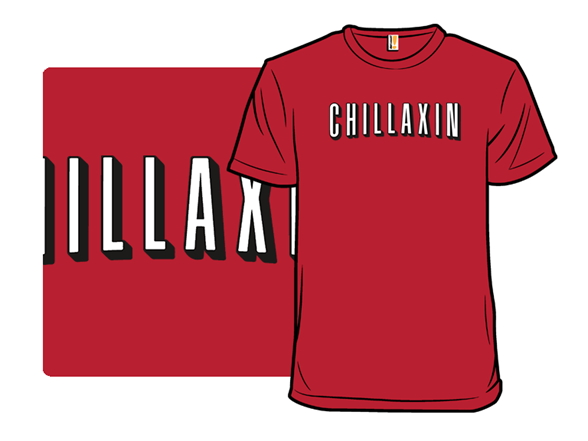 Chillaxin T Shirt